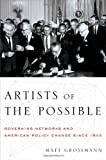 By Matt Grossmann Artists of the Possible: Governing Networks and American Policy Change since 1945 (Studies in Postwa [Paperback]
