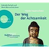 Der Weg der Achtsamkeit: Buddhas Anleitung zum Glücklichsein