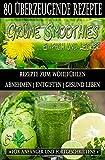 80 grüne Smoothie Rezepte zum wohlfühlen | Von jetzt an gesund: Erfolgreich und effizient abnehmen | entgiften | gesund leben (Betty Green`s Ernährung & Gesundheit)