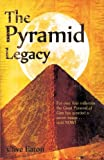 Clive Eaton The Pyramid Legacy: For over four millennia the Great Pyramid of Giza has guarded a secret image; until NOW!