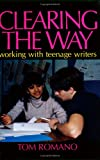 Clearing the Way: Working With Teenage Writers (0435084399) by Romano, Tom
