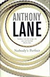Anthony Lane Nobody's Perfect: Writings from the New Yorker