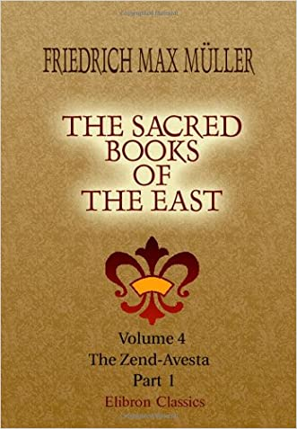 The Sacred Books of the East: Volume 4. The Zend-Avesta. Part 1