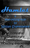 Hamlet & everything else by William Shakespeare: A complete Shakespeare collection