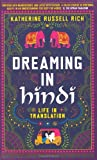 Katherine Russell Rich Dreaming in Hindi: Life in Translation