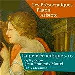 Les Présocratiques, Platon, Aristote (La pensée antique 1) | Jean-François Mattéi