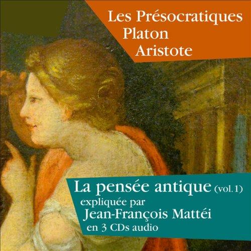Les Présocratiques, Platon, Aristote (La pensée antique 1)