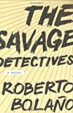 img - for The Savage Detectives: A Novel [Hardcover] [2007] (Author) Roberto Bola o, Natasha Wimmer book / textbook / text book