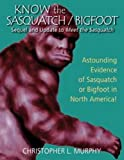 Know the Sasquatch/Bigfoot: Sequel & Update to Meet the Sasquatch