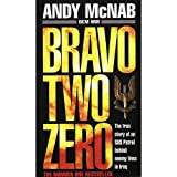 Bravo Two Zero - The True Story Of An SAS Patrol Behind Enemy Lines In Iraq Andy McNab