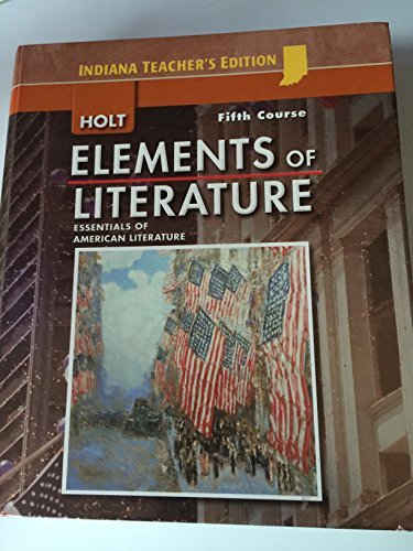 Holt Elements of Literature, Fifth Course, Essentials of American Literature, Indiana Teacher's Edition From Holt, Rinehart and Winston