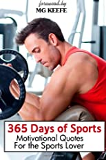 365 Days of Sports: Motivational Quotes for the Sports Lover (365 Days of Happiness) (Volume 7)