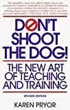 Don't Shoot the Dog: The New Art of Teaching and Training