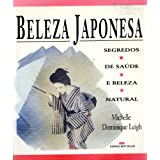 Beleza Japonesa: Segredos; De Saude; E Beleza; Natural ( Portugese Edition of the Japanese Way of Beauty)