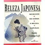 Beleza Japonesa: Segredos; De Saude; E Beleza; Natural ( Portugese Edition of the Japanese Way of Beauty)