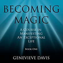 Becoming Magic: A Course in Manifesting an Exceptional Life, Book 1 Audiobook by Genevieve Davis Narrated by Fiona Hardingham