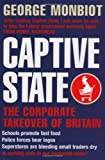 Captive State: The Corporate Takeover of Britain (0330369431) by Monbiot, George