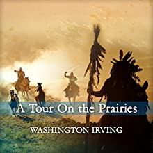 A Tour on the Prairies (       UNABRIDGED) by Washington Irving Narrated by Andre Stojka