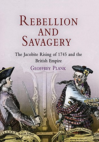 Rebellion and Savagery: The Jacobite Rising of 1745 and the British Empire (Early American Studies), by Geoffrey Plank
