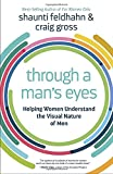 img - for Through a Man's Eyes: Helping Women Understand the Visual Nature of Men book / textbook / text book