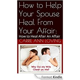 How to Help Your Spouse Heal From Your Affair:: How to Heal After An Affair (English Edition)