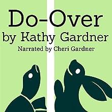 Do-Over (       UNABRIDGED) by Kathy Gardner Narrated by Cheri Gardner