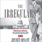 The Irregulars: Roald Dahl and the British Spy Ring in Wartime Washington | Jennet Conant
