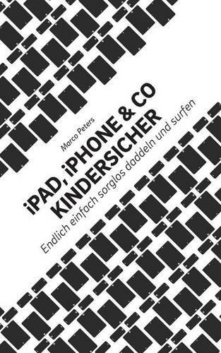 iPad, iPhone & Co kindersicher (German Edition) PDF