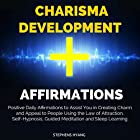 Charisma Development Affirmations: Positive Daily Affirmations to Assist You in Creating Charm and Appeal to People Using the Law of Attraction, Self-Hypnosis Rede von Stephens Hyang Gesprochen von: Dan McGowan
