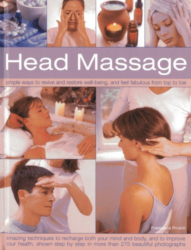 Head Massage: Simple Ways to Revive and Restore Well-Being, and Feel Fabulous from Top to Toe