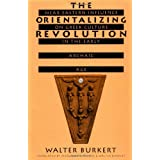 The Orientalizing Revolution: Near Eastern Influence on Greek Culture in the Early Archaic Age (Revealing Antiquity)by Walter Burkert