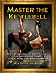 Master The Kettlebell: How To Develop...