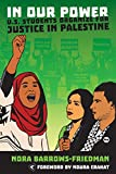 Nora Barrows-Friedman In Our Power: U.S. Students Organize for Justice in Palestine