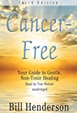 Cancer-Free, Third Edition: Your Guide to Gentle, Non-toxic Healing (Library Edition) (143329530X) by Bill Henderson