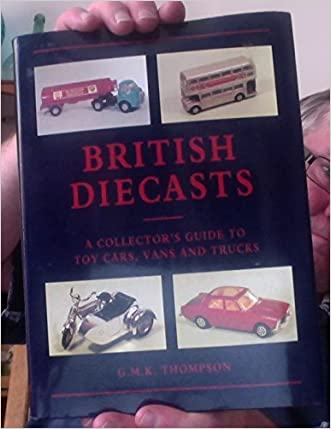 British Diecasts: A Collector's Guide to Toy Cars, Vans and Trucks