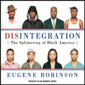 Disintegration: The Splintering of Black America | [Eugene Robinson]