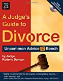 A Judges Guide to Divorce: Uncommon Advice from the Bench