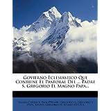 Govierno Eclesiastico Que Contiene El Pastoral del ... Padre S. Gregorio El Magno Papa...
