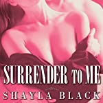 Surrender to Me: Wicked Lovers, Book 4 (       UNABRIDGED) by Shayla Black Narrated by Lexi Maynard