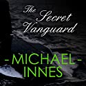 The Secret Vanguard (       UNABRIDGED) by Michael Innes Narrated by Matt Addis