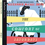 The Comfort of Saturdays (       ABRIDGED) by Alexander McCall Smith Narrated by Hilary Neville
