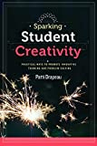 img - for Sparking Student Creativity: Sparking Student Creativity: Practical Ways to Promote Innovative Thinking and Problem Solving by Patti Drapeau (2014-09-15) Paperback book / textbook / text book