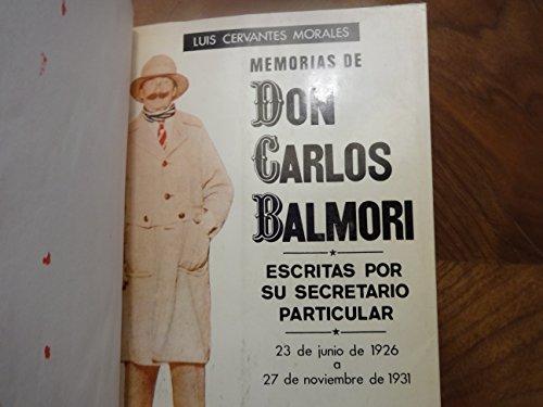 MEMORIAS DE DON CARLOS BALMORI, escritas por su secretario particular. 23 de junio de 1926 a 27 de noviembre de 1931. (Spanish Edition)