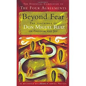 Beyond Fear by Don Miguel Ruiz