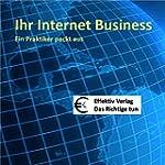 Ihr Internet-Business: Ein Praktiker...