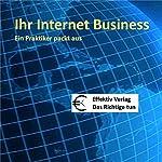 Ihr Internet Business: Ein Praktiker packt aus | Henning Glaser