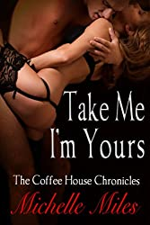 Take Me I'm Yours (Coffee House Chronicles Book 3)