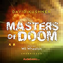 Masters of Doom: How Two Guys Created an Empire and Transformed Pop Culture Audiobook by David Kushner Narrated by Wil Wheaton