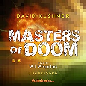 Masters of Doom: How Two Guys Created an Empire and Transformed Pop Culture | [David Kushner]