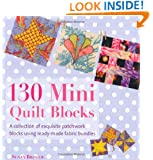 130 Mini Quilt Blocks: A Collection of Exquisite Patchwork Blocks Using Ready-Made Fabric Bundles
